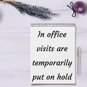 In office visits are temporarily put on hold